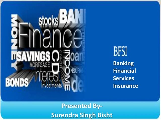 Banking                       Financial                       Services                       Insurance   Presented By-Sure...