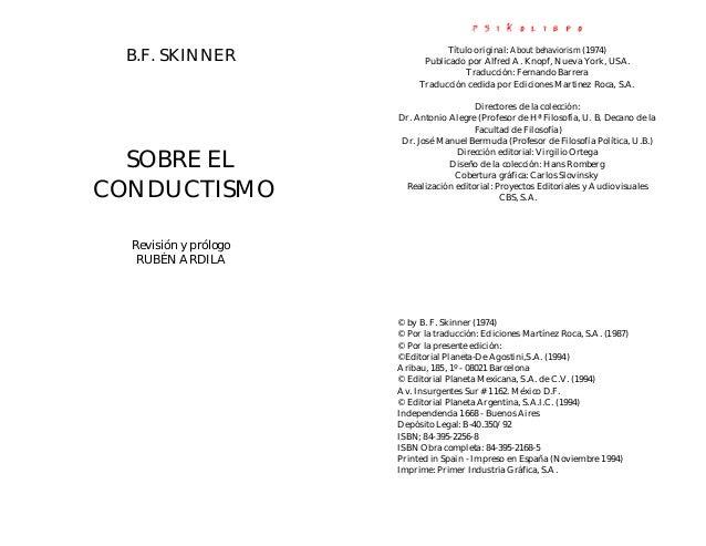 B.F. SKINNER SOBRE EL CONDUCTISMO Revisión y prólogo RUBÉN ARDILA Título original: About behaviorism (1974) Publicado por ...