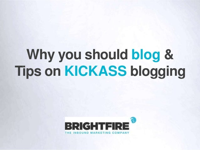 Why You Should Blog & Tips on KICKASS Blogging