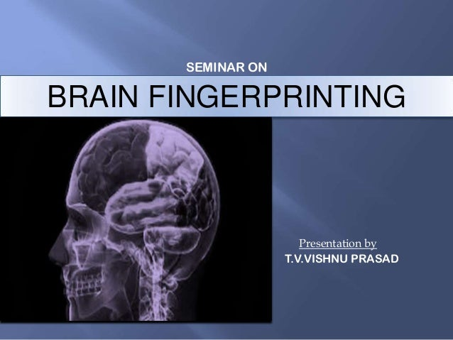 SEMINAR ON  BRAIN FINGERPRINTING  Presentation by T.V.VISHNU PRASAD