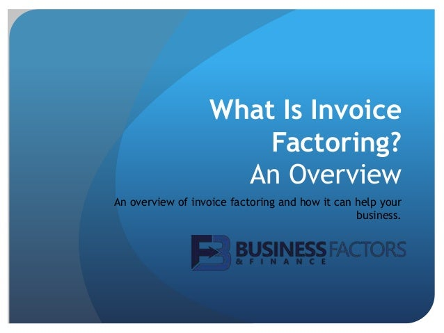 What is invoice factoring an overview for Factor invoices explained