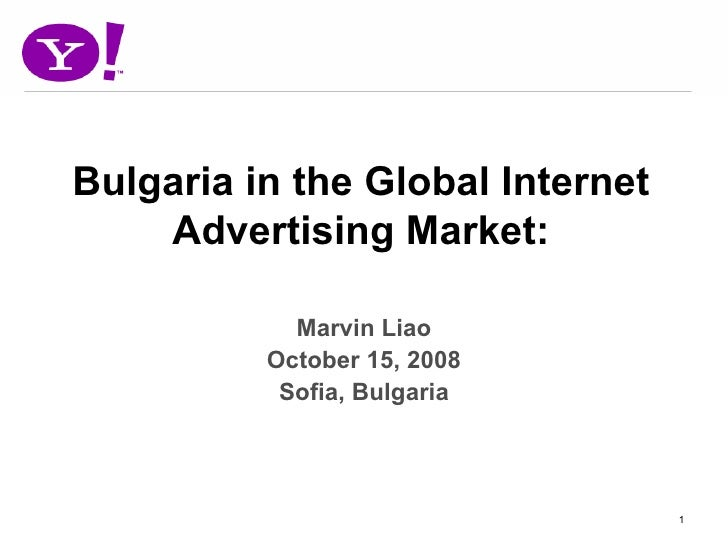 Bulgaria in the Global Internet     Advertising Market:              Marvin Liao           October 15, 2008            Sof...