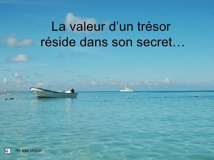 La valeur d'un trésor  réside dans son secret… Ne pas cliquer