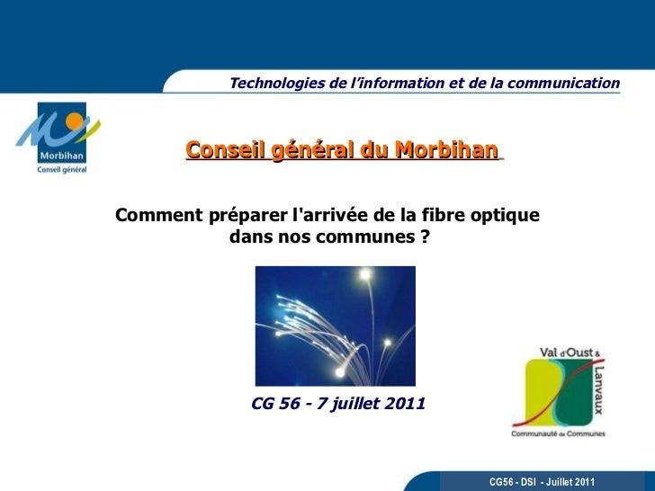Conseil général du Morbihan   Technologies de l'information et de la communication CG 56 - 7 juillet 2011 CG56 - DSI  - Ju...