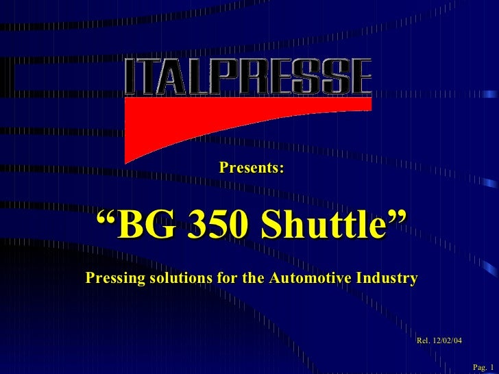 """Presents: """" BG 350 Shuttle"""" Pressing solutions for the Automotive Industry Rel.   12/02/04 Pag. 1"""