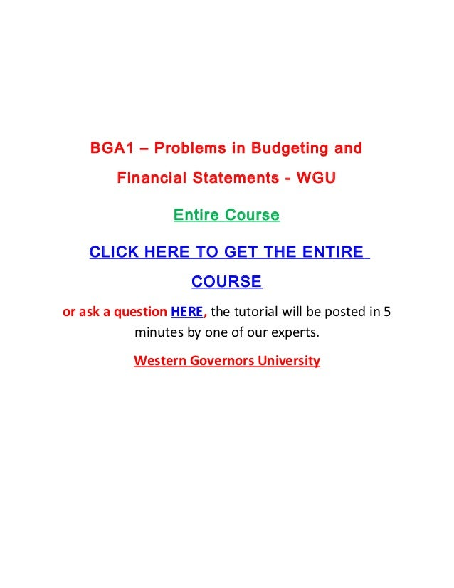 BGA1 – Problems in Budgeting and         Financial Statements - WGU                  Entire Course    CLICK HERE TO GET TH...