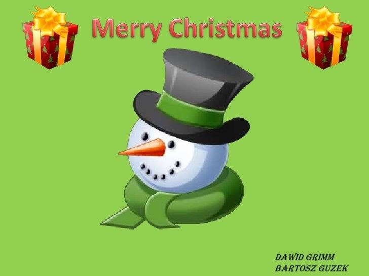 Merry Christmas <br />Dawid Grimm<br />Bartosz Guzek<br />