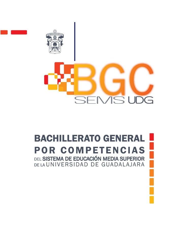 BACHILLERATO GENERAL POR COMPETENCIASDEL SISTEMA DE EDUCACIÓN MEDIA SUPERIOR   DE LA UNIVERSIDAD DE GUADALAJARA           ...