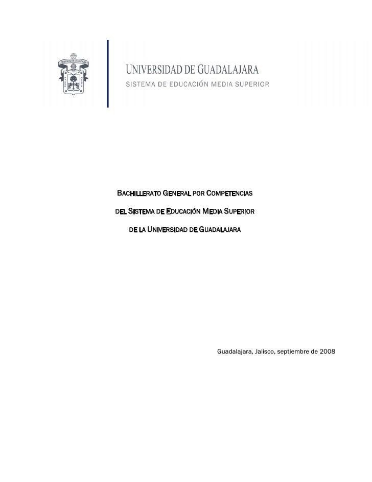 BACHILLERATO GENERAL POR COMPETENCIAS  DEL SISTEMA DE EDUCACIÓN MEDIA SUPERIOR     DE LA UNIVERSIDAD DE GUADALAJARA       ...