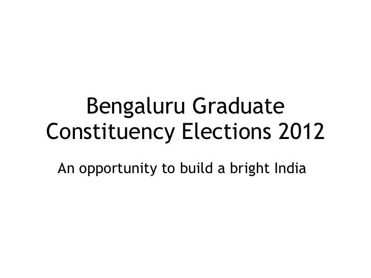 Bengaluru GraduateConstituency Elections 2012 An opportunity to build a bright India