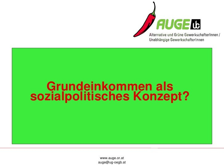 Grundeinkommenals sozialpolitischesKonzept?                www.auge.or.at            auge@ugoegb.at