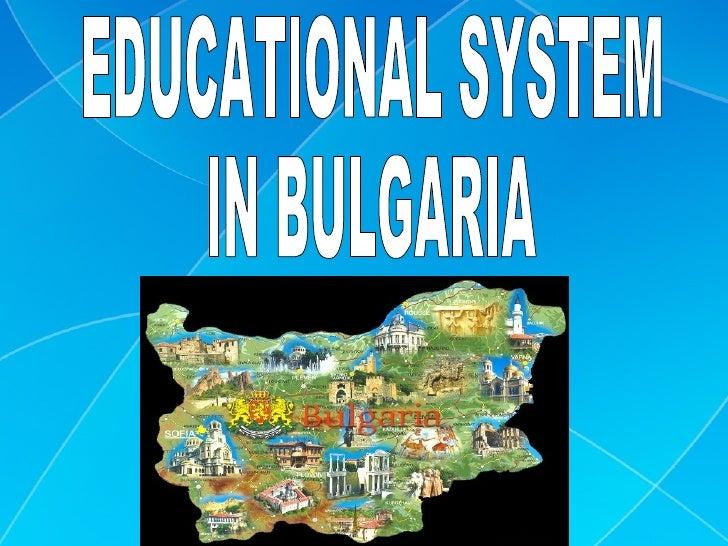 EDUCATIONAL SYSTEM  IN BULGARIA