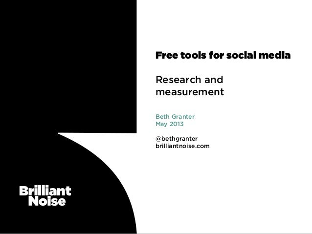 Free tools for social mediaResearch andmeasurementBeth GranterMay 2013@bethgranterbrilliantnoise.com