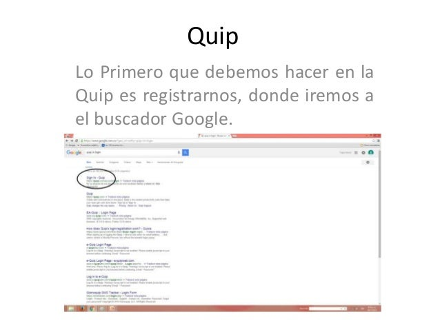 Quip Lo Primero que debemos hacer en la Quip es registrarnos, donde iremos a el buscador Google.