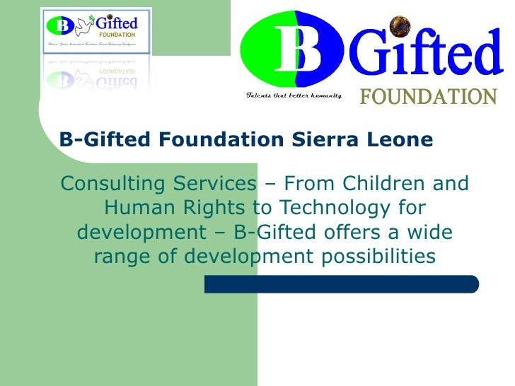 B-Gifted Foundation Sierra Leone  Consulting Services – From Children and Human Rights to Technology for development – B-G...