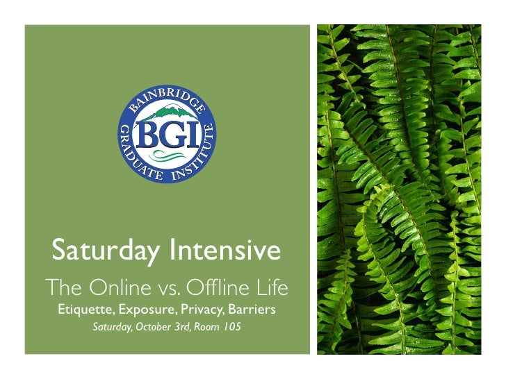 Saturday Intensive The Online vs. Offline Life  Etiquette, Exposure, Privacy, Barriers        Saturday, October 3rd, Room 1...