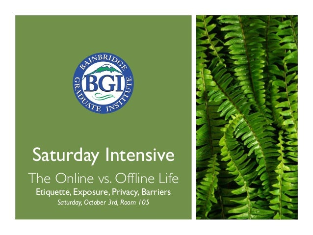 Saturday Intensive The Online vs. Offline Life Etiquette, Exposure, Privacy, Barriers Saturday, October 3rd, Room 105