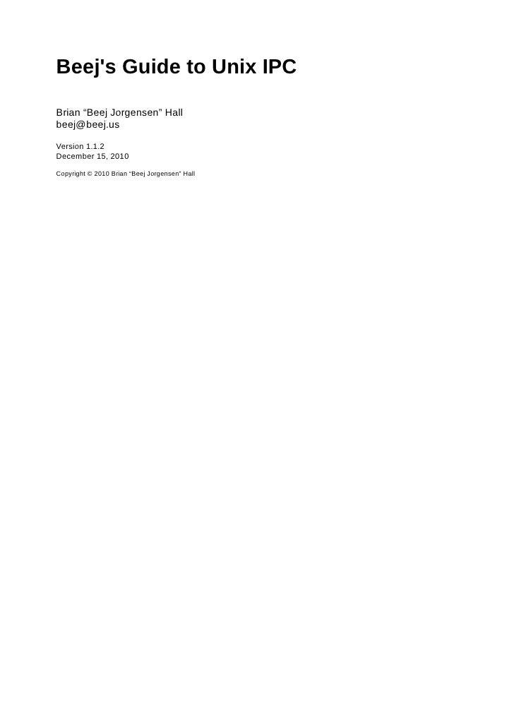 """Beejs Guide to Unix IPCBrian """"Beej Jorgensen"""" Hallbeej@beej.usVersion 1.1.2December 15, 2010Copyright © 2010 Brian """"Beej J..."""