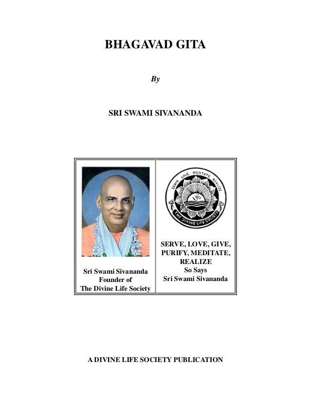 BHAGAVAD GITA By SRI SWAMI SIVANANDA Sri Swami Sivananda Founder of The Divine Life Society SERVE, LOVE, GIVE, PURIFY, MED...