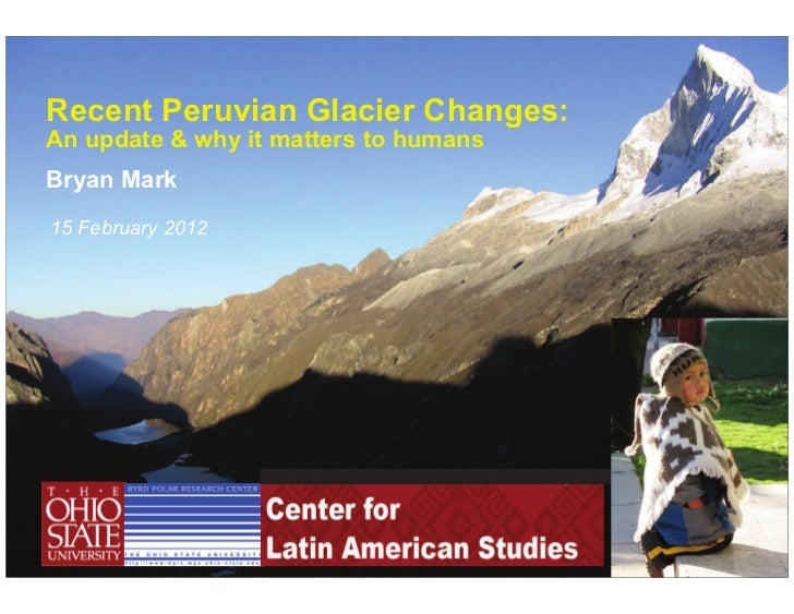 Recent Peruvian Glacier Changes:An update & why it matters to humansBryan Mark15 February 2012