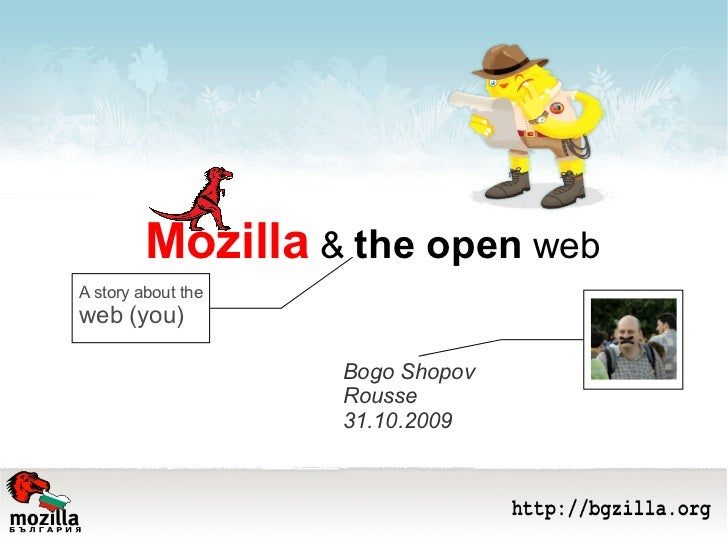 Mozilla  &  the open  web Bogo Shopov Rousse 31.10.2009 A story about the  web (you)