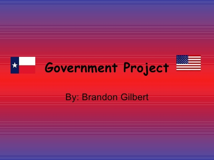 Government Project By: Brandon Gilbert