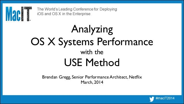 Analyzing OS X Systems Performance with the USE Method Brendan Gregg, Senior Performance Architect, Netflix	  March, 2014