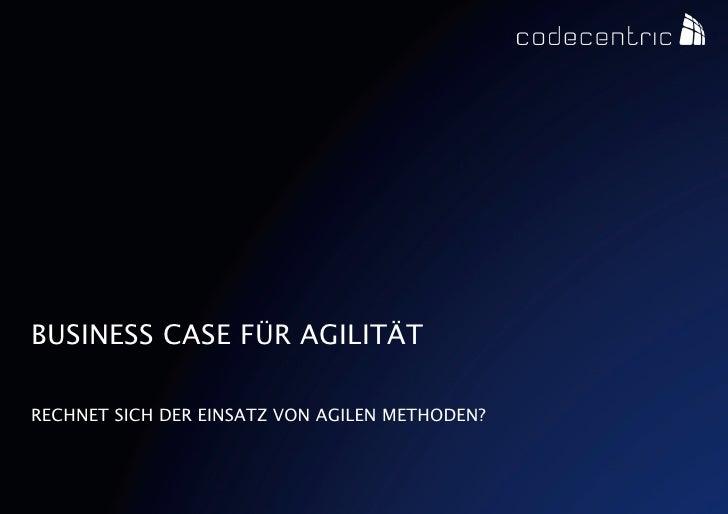 BUSINESS CASE FÜR AGILITÄTRECHNET SICH DER EINSATZ VON AGILENMETHODEN? CODECENTRIC AG