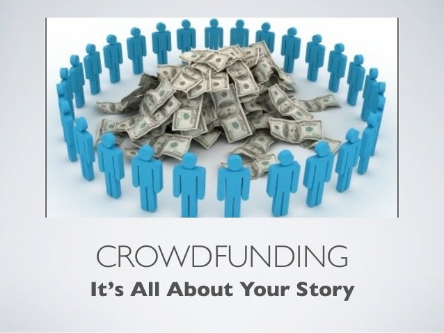 Crowdfunding: It's All About Your Story