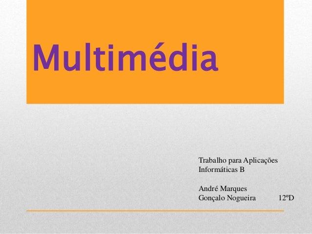 Multimédia Trabalho para Aplicações Informáticas B André Marques Gonçalo Nogueira 12ºD