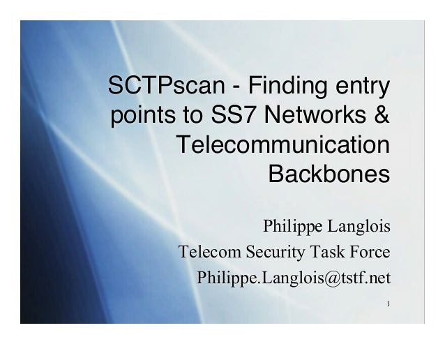SCTPscan - Finding entrypoints to SS7 Networks &      Telecommunication              Backbones                 Philippe La...