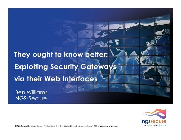 They ought to know better:Exploiting Security Gatewaysvia their Web InterfacesBen WilliamsNGS-SecureNCC Group Plc, Manches...