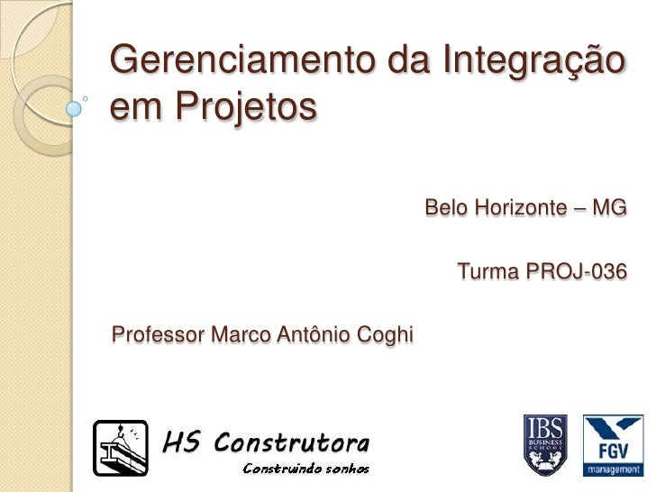 Gerenciamento da Integraçãoem Projetos                                Belo Horizonte – MG                                 ...