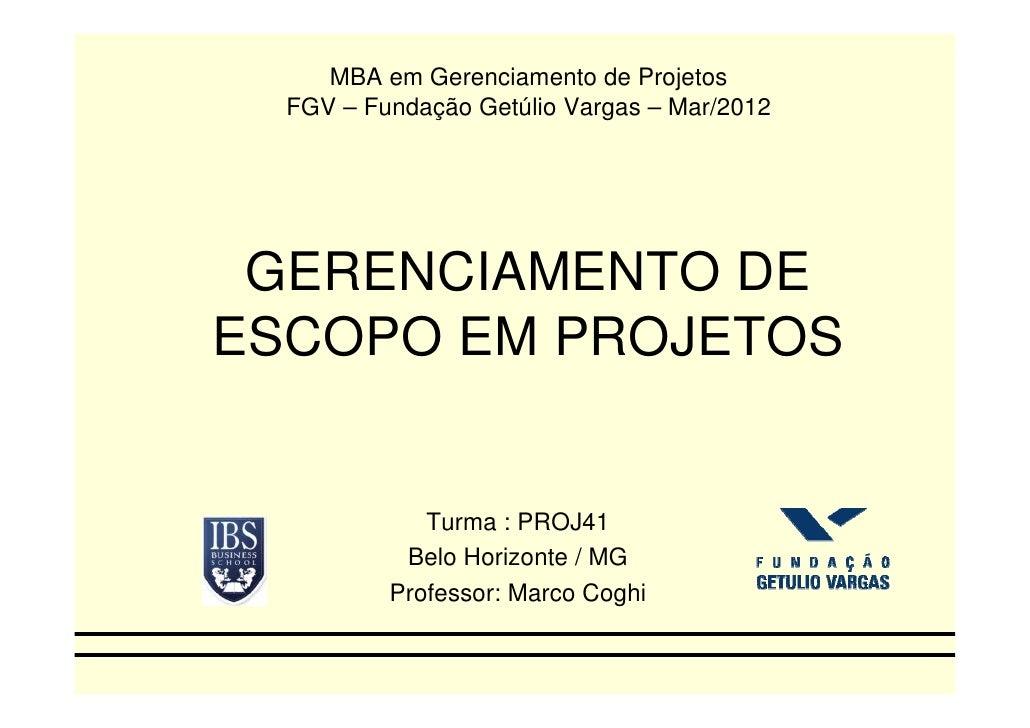 MBA em Gerenciamento de Projetos  FGV – Fundação Getúlio Vargas – Mar/2012 GERENCIAMENTO DEESCOPO EM PROJETOS             ...