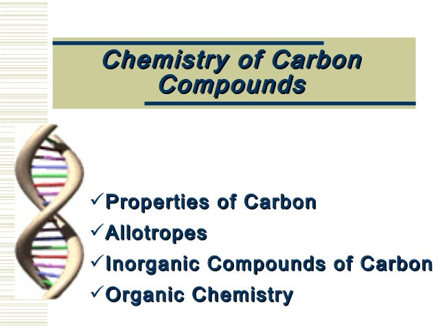 Chemistry of CarbonChemistry of CarbonCompoundsCompoundsProperties of CarbonProperties of CarbonAllotropesAllotropesIno...