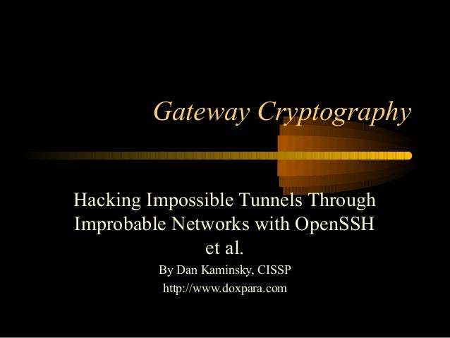 Gateway Cryptography Hacking Impossible Tunnels Through Improbable Networks with OpenSSH et al. By Dan Kaminsky, CISSP htt...