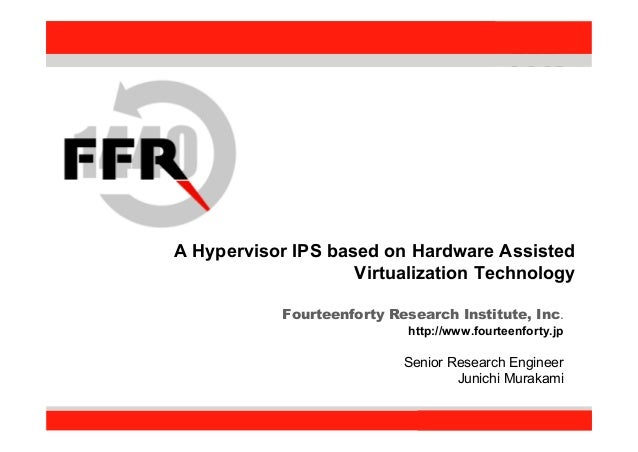 Fourteenforty Research Institute, Inc. 11 Fourteenforty Research Institute, Inc. A Hypervisor IPS based on Hardware Assist...