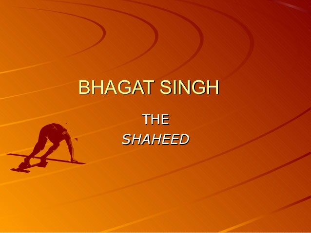 BHAGAT SINGH THE SHAHEED
