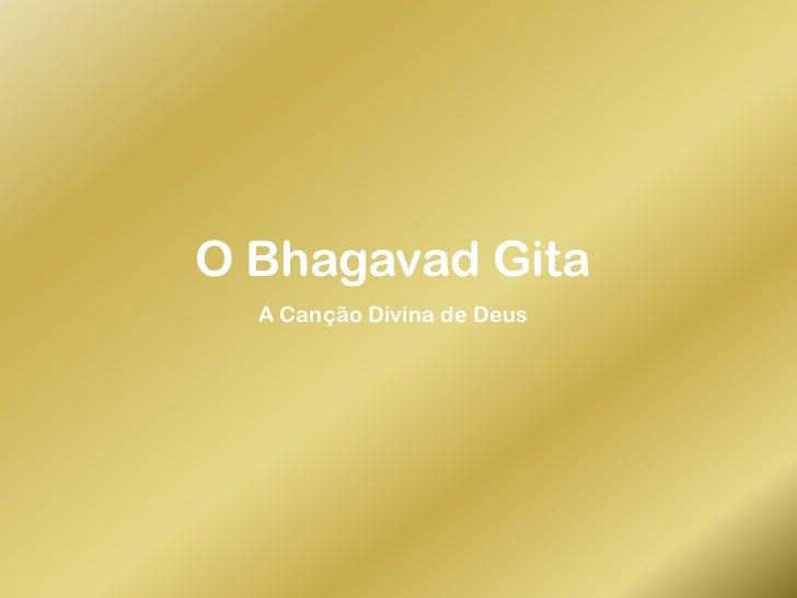 O BhagavadGita<br />A Canção Divina de Deus<br />