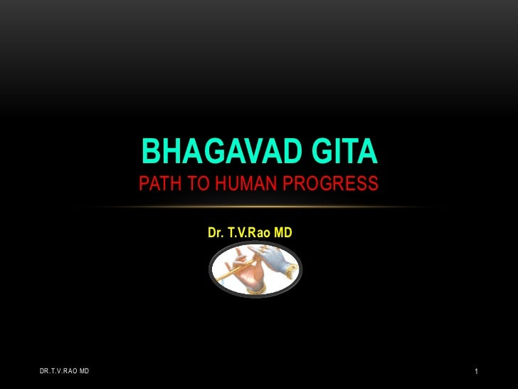 BHAGAVAD GITA                PATH TO HUMAN PROGRESS                      Dr. T.V.Rao MDDR.T.V.RAO MD                      ...