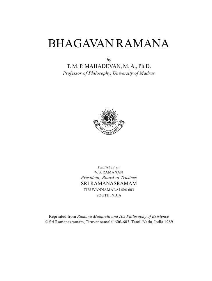 BHAGAVAN RAMANA                               by           T. M. P. MAHADEVAN, M. A., Ph.D.         Professor of Philosoph...