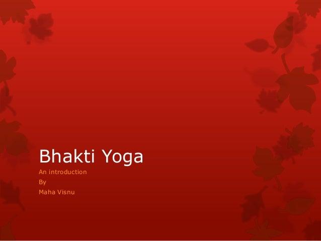 Bhakti Yoga An introduction By Maha Visnu