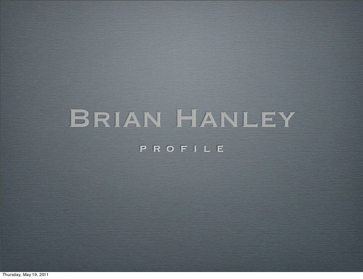 Brian Hanley                            p r o f i l eThursday, May 19, 2011
