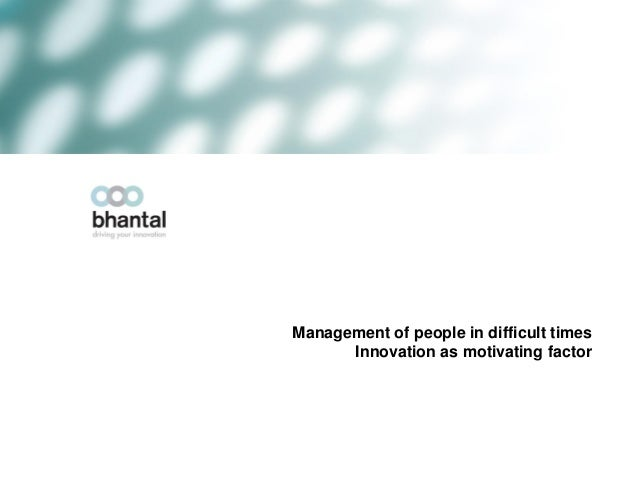 Management of people in difficult times      Innovation as motivating factor