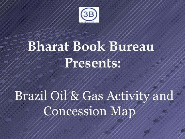 Bharat Book Bureau  Presents:   Brazil Oil & Gas Activity and Concession Map