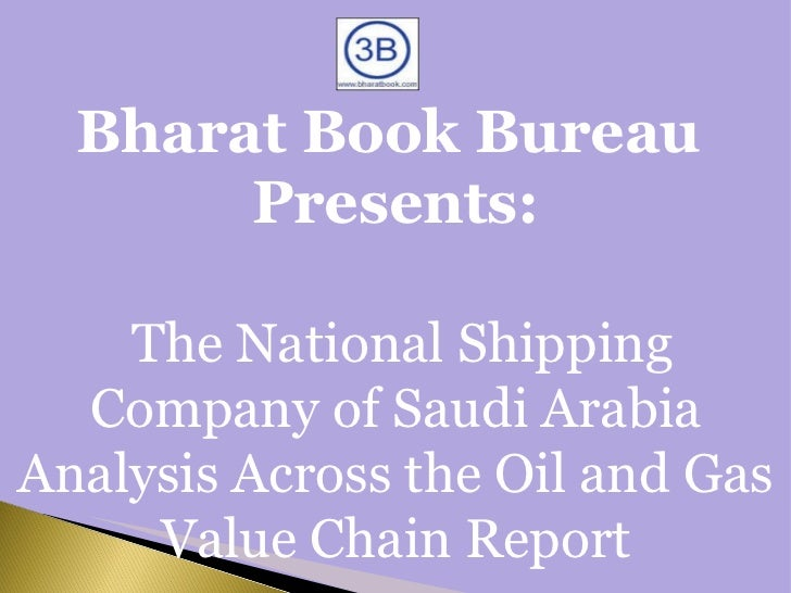 Bharat Book Bureau  Presents:   The National Shipping Company of Saudi Arabia Analysis Across the Oil and Gas Value Chain ...