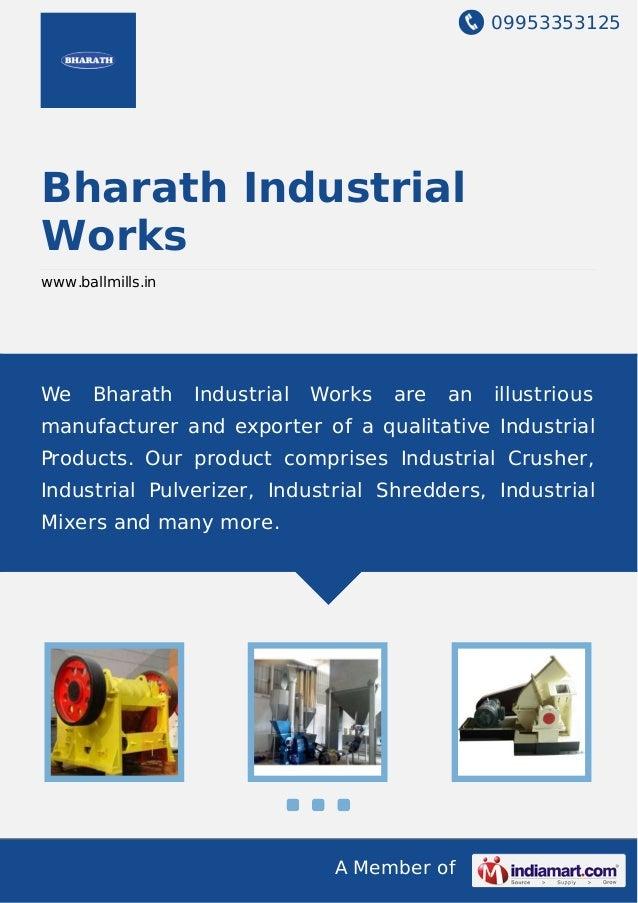 09953353125 A Member of Bharath Industrial Works www.ballmills.in We Bharath Industrial Works are an illustrious manufactu...