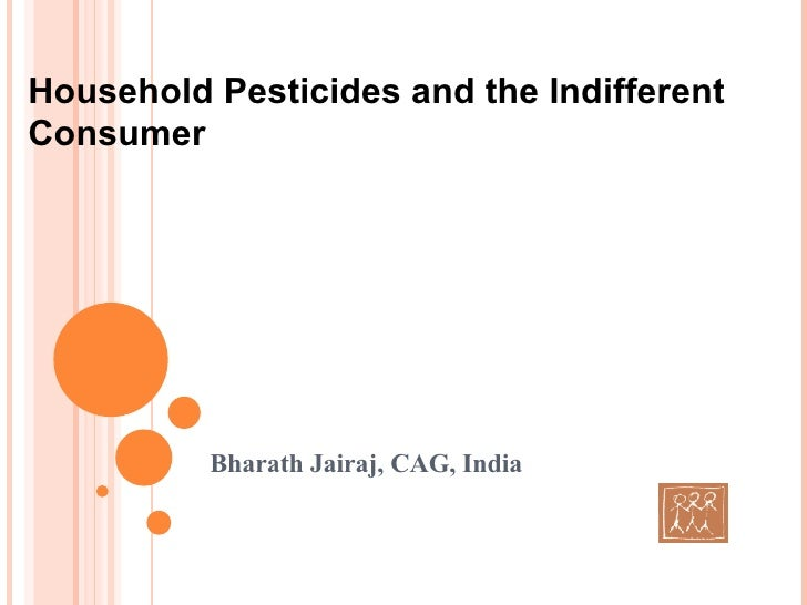 Bharath Jairaj, CAG, India Household Pesticides and the Indifferent Consumer