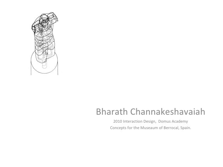 Bharath Channakeshavaiah 2010 Interaction Design,  Domus Academy Concepts for the Museaum of Berrocal, Spain.