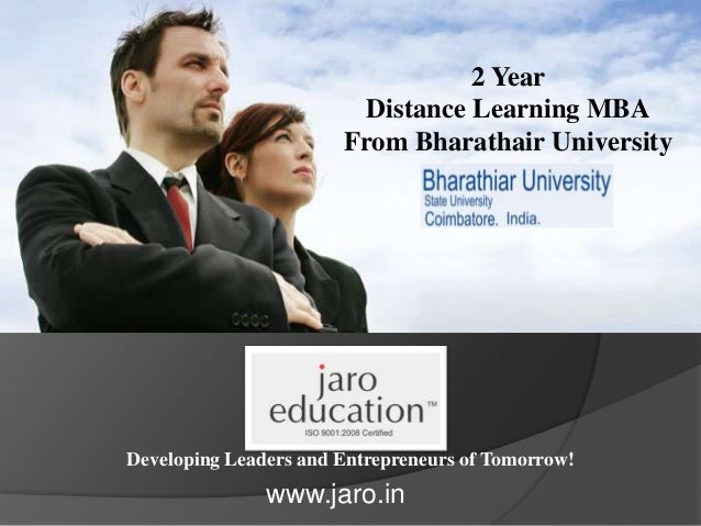 Developing Leaders and Entrepreneurs of Tomorrow! 2 Year Distance Learning MBA From Bharathair University www.jaro.in